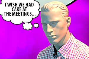 "Comic photo of a mannequin, thinking ""I wish we had cake at meetings"""